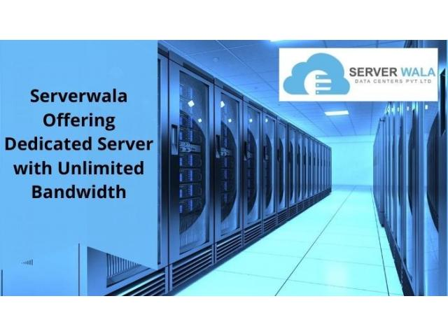 Serverwala Offering Dedicated Server with Unlimited Bandwidth