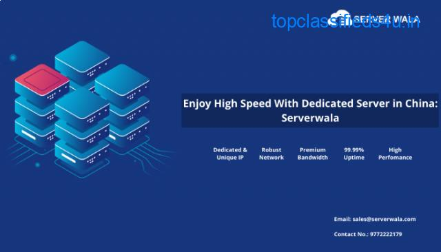 Enjoy High Speed With Dedicated Server in China: Serverwala