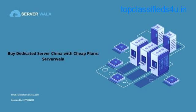 Buy Dedicated Server China with Cheap Plans: Serverwala