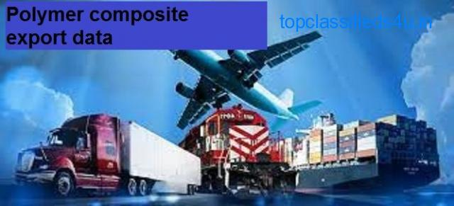 Polymer composite export data: Make the Best Sales Prospects