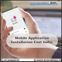 Get the affordable cost of Mobile Application Installation in India